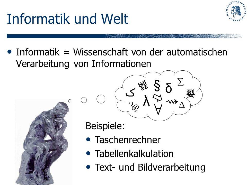 Informatik und Welt Informatik = Wissenschaft von der automatischen Verarbeitung von Informationen Beispiele: Taschenrechner Tabellenkalkulation Text-