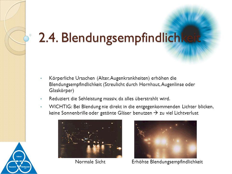 Körperliche Ursachen (Alter, Augenkrankheiten) erhöhen die Blendungsempfindlichkeit (Streulicht durch Hornhaut, Augenlinse oder Glaskörper) Reduziert