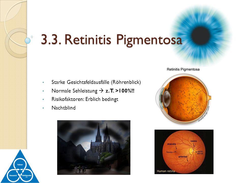 Starke Gesichtsfeldausfälle (Röhrenblick) Normale Sehleistung z.T. >100%!! Risikofaktoren: Erblich bedingt Nachtblind 3.3. Retinitis Pigmentosa