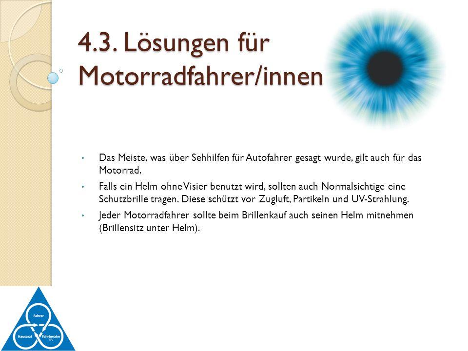 Das Meiste, was über Sehhilfen für Autofahrer gesagt wurde, gilt auch für das Motorrad. Falls ein Helm ohne Visier benutzt wird, sollten auch Normalsi