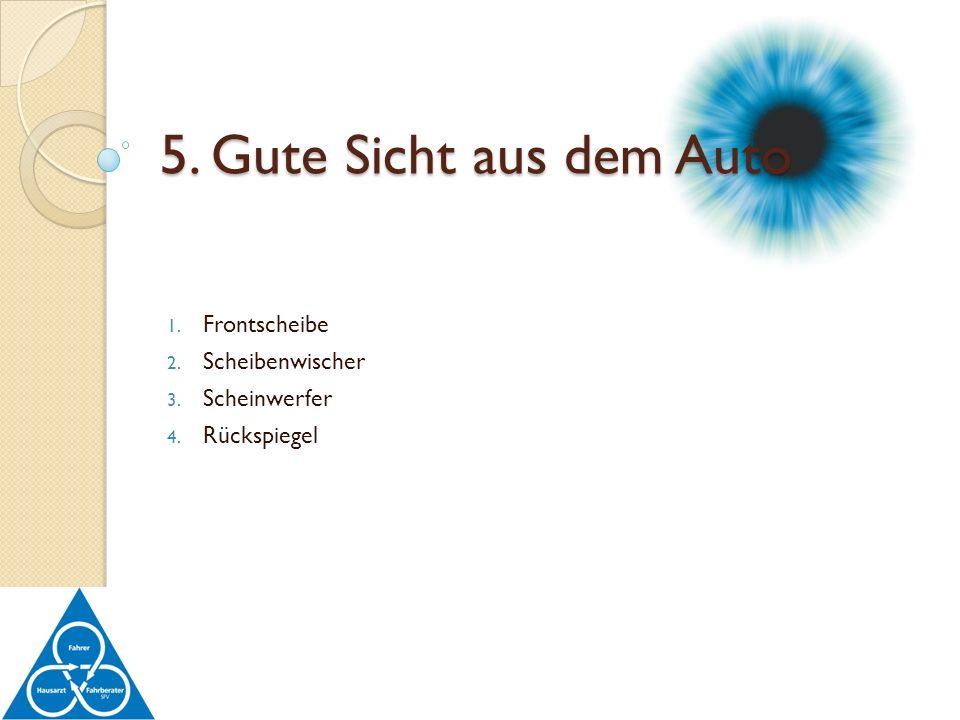1. Frontscheibe 2. Scheibenwischer 3. Scheinwerfer 4. Rückspiegel 5. Gute Sicht aus dem Auto