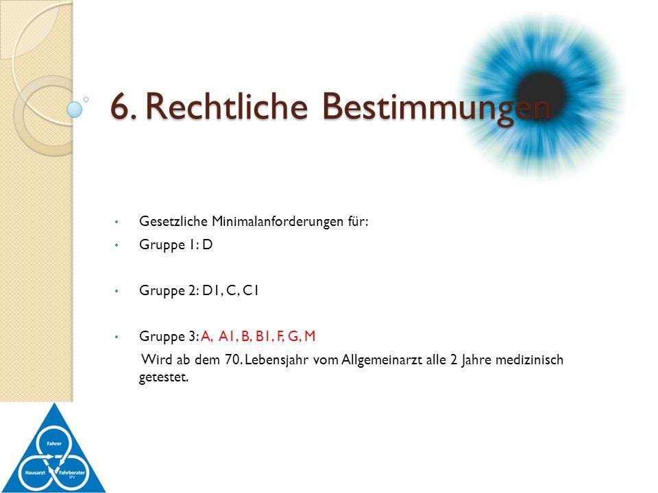 Gesetzliche Minimalanforderungen für: Gruppe 1: D Gruppe 2: D1, C, C1 Gruppe 3: A, A1, B, B1, F, G, M Wird ab dem 70. Lebensjahr vom Allgemeinarzt all