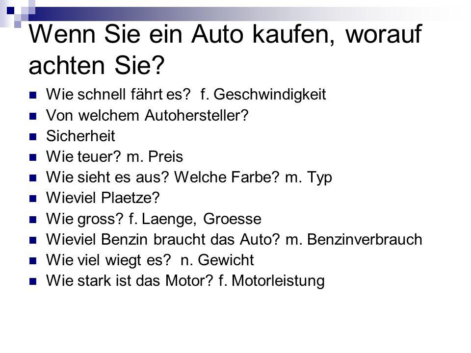 Wenn Sie ein Auto kaufen, worauf achten Sie. Wie schnell fährt es.