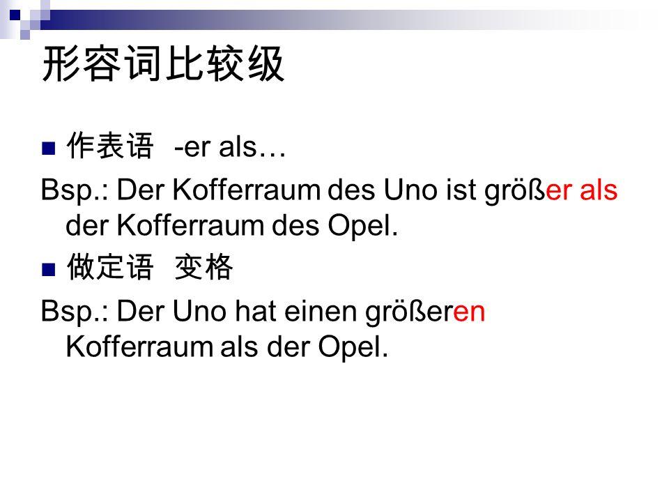 -er als… Bsp.: Der Kofferraum des Uno ist größer als der Kofferraum des Opel.