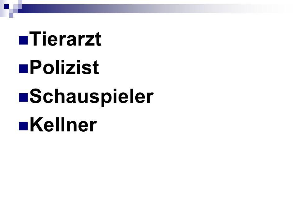 Tierarzt Polizist Schauspieler Kellner