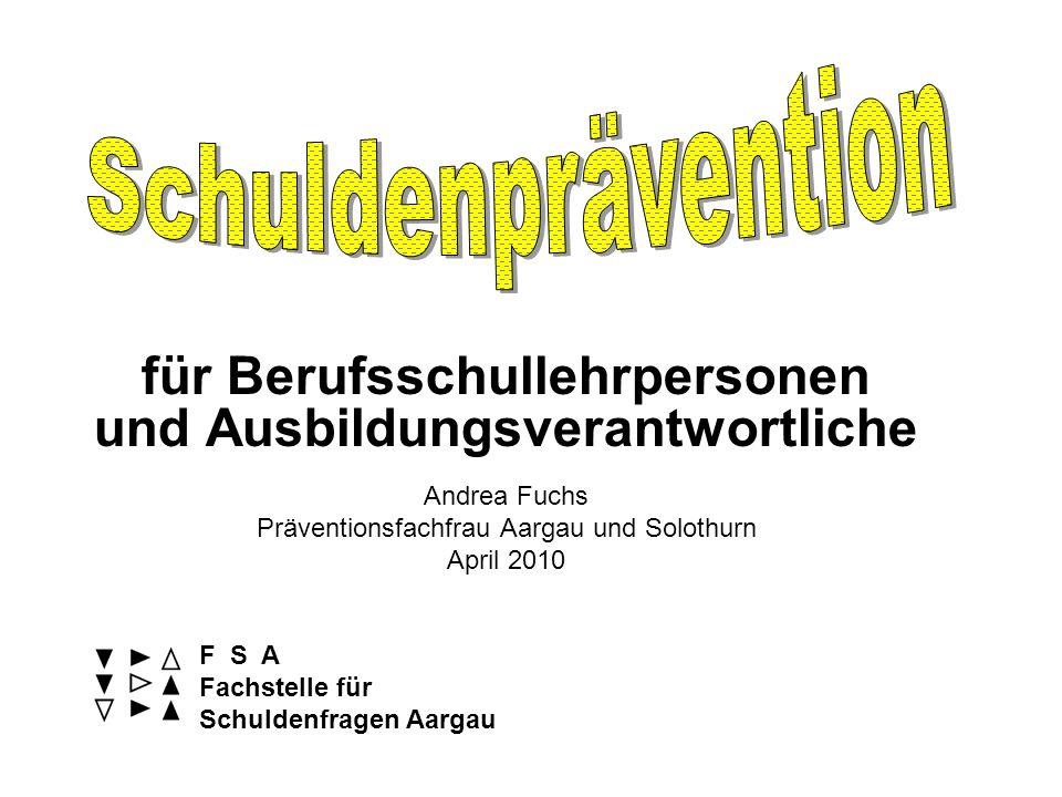 für Berufsschullehrpersonen und Ausbildungsverantwortliche Andrea Fuchs Präventionsfachfrau Aargau und Solothurn April 2010 F S A Fachstelle für Schul