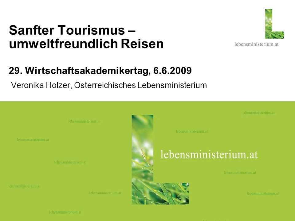 Seite 109.03.2014 Sanfter Tourismus – umweltfreundlich Reisen 29. Wirtschaftsakademikertag, 6.6.2009 Veronika Holzer, Österreichisches Lebensministeri