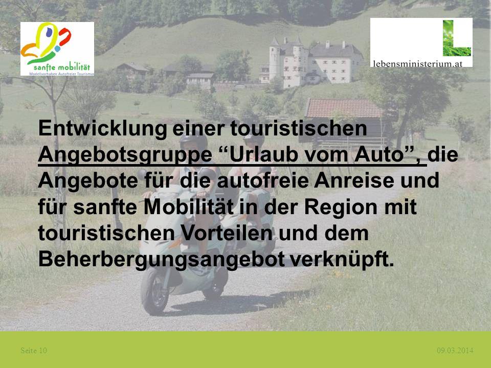 Seite 10 09.03.2014 Entwicklung einer touristischen Angebotsgruppe Urlaub vom Auto, die Angebote für die autofreie Anreise und für sanfte Mobilität in