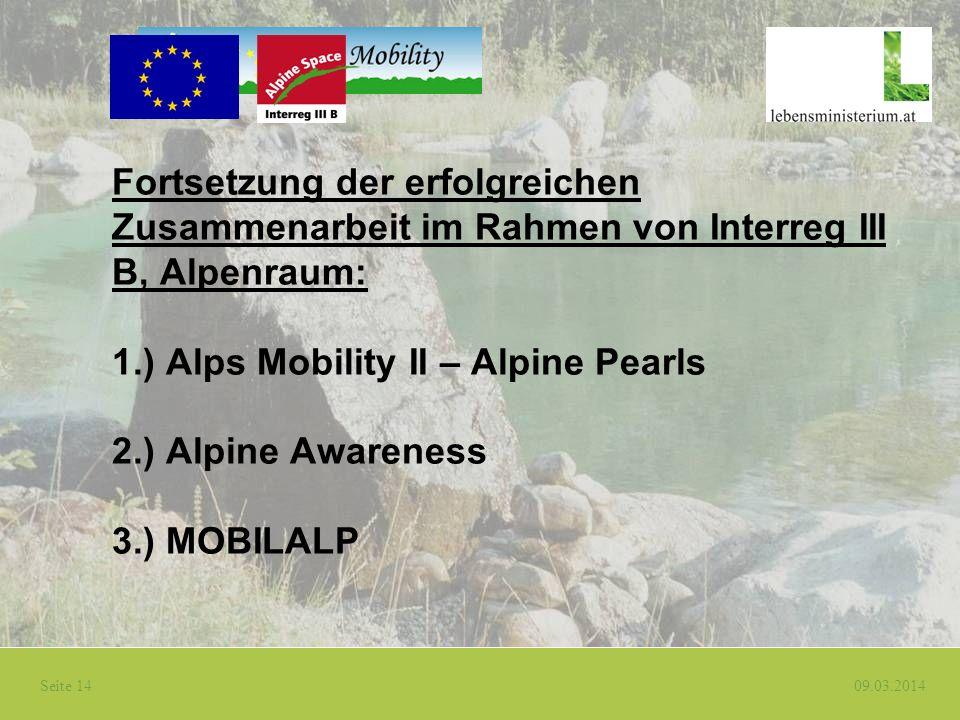 Seite 14 09.03.2014 Fortsetzung der erfolgreichen Zusammenarbeit im Rahmen von Interreg III B, Alpenraum: 1.) Alps Mobility II – Alpine Pearls 2.) Alp