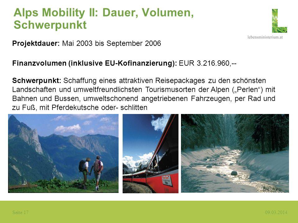 Seite 17 09.03.2014 Alps Mobility II: Dauer, Volumen, Schwerpunkt Schwerpunkt: Schaffung eines attraktiven Reisepackages zu den schönsten Landschaften