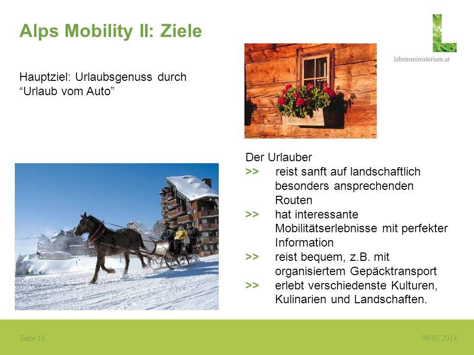 Seite 18 09.03.2014 Alps Mobility II: Ziele Hauptziel: Urlaubsgenuss durch Urlaub vom Auto Der Urlauber >> reist sanft auf landschaftlich besonders an