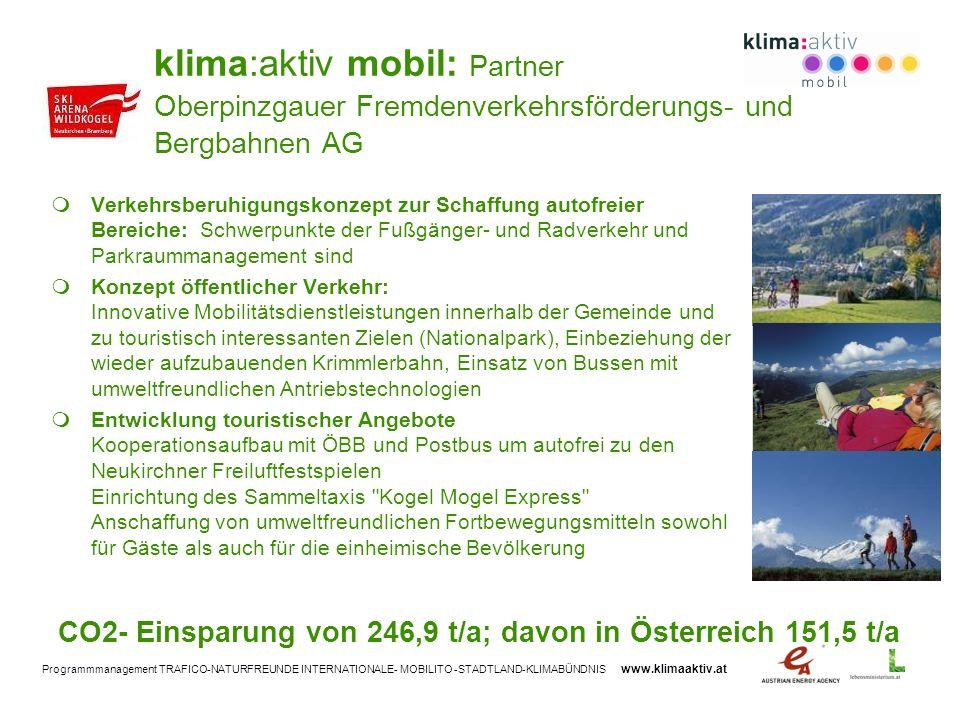 Programmmanagement TRAFICO-NATURFREUNDE INTERNATIONALE- MOBILITO -STADTLAND-KLIMABÜNDNIS www.klimaaktiv.at klima:aktiv mobil: Partner Oberpinzgauer Fr