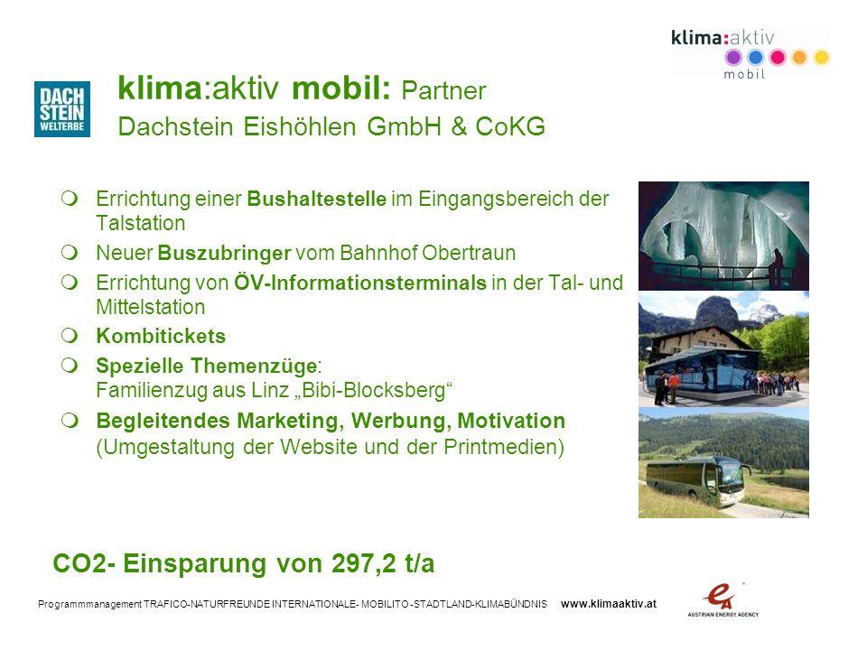 Programmmanagement TRAFICO-NATURFREUNDE INTERNATIONALE- MOBILITO -STADTLAND-KLIMABÜNDNIS www.klimaaktiv.at klima:aktiv mobil: Partner Dachstein Eishöh