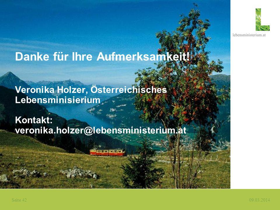 Seite 42 09.03.2014 Danke für Ihre Aufmerksamkeit! Veronika Holzer, Österreichisches Lebensminisierium Kontakt: veronika.holzer@lebensministerium.at
