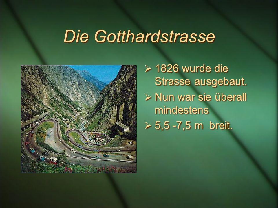 Reisedauer Die Reise von Flüelen nach Airolo dauerte 30 Stunden. Auf dem Gotthardpass entstand die erste Herberge - das Hospiz. Die Reise von Flüelen