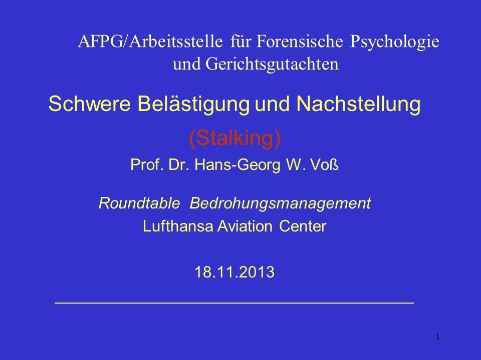 1 AFPG/Arbeitsstelle für Forensische Psychologie und Gerichtsgutachten Schwere Belästigung und Nachstellung (Stalking) Prof. Dr. Hans-Georg W. Voß Rou