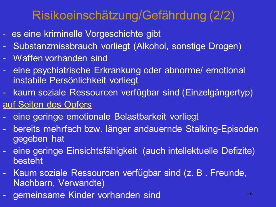 26 Risikoeinschätzung/Gefährdung (2/2) - es eine kriminelle Vorgeschichte gibt -Substanzmissbrauch vorliegt (Alkohol, sonstige Drogen) -Waffen vorhand