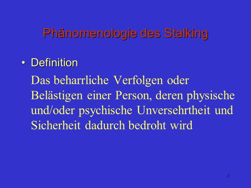 3 Phänomenologie des Stalking DefinitionDefinition Das beharrliche Verfolgen oder Belästigen einer Person, deren physische und/oder psychische Unverse