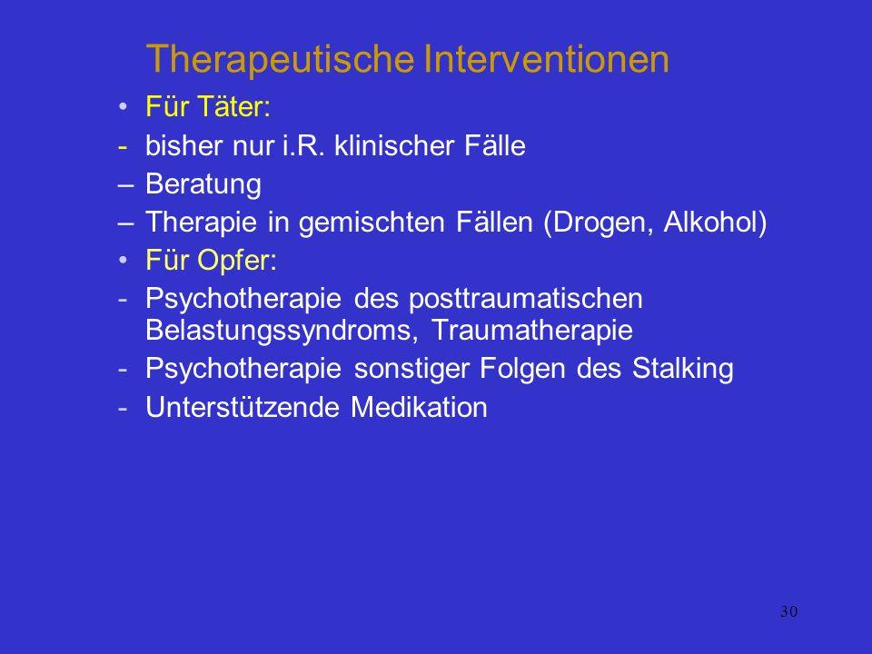 30 Therapeutische Interventionen Für Täter: -bisher nur i.R. klinischer Fälle –Beratung –Therapie in gemischten Fällen (Drogen, Alkohol) Für Opfer: -P