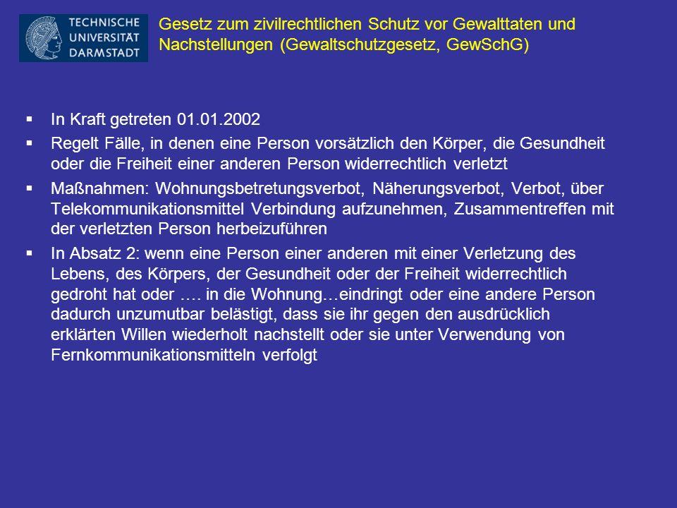Gesetz zum zivilrechtlichen Schutz vor Gewalttaten und Nachstellungen (Gewaltschutzgesetz, GewSchG) In Kraft getreten 01.01.2002 Regelt Fälle, in dene