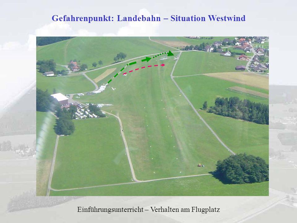 Gefahrenpunkt: Landebahn – Situation Westwind Einführungsunterricht – Verhalten am Flugplatz