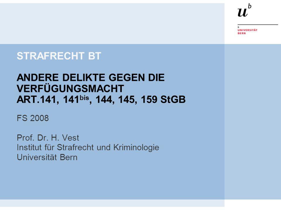 STRAFRECHT BT ANDERE DELIKTE GEGEN DIE VERFÜGUNGSMACHT ART.141, 141 bis, 144, 145, 159 StGB FS 2008 Prof. Dr. H. Vest Institut für Strafrecht und Krim