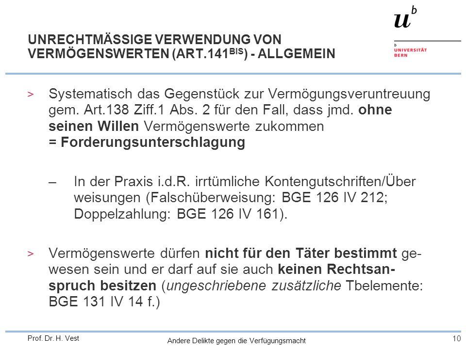 Andere Delikte gegen die Verfügungsmacht 10 Prof. Dr. H. Vest UNRECHTMÄSSIGE VERWENDUNG VON VERMÖGENSWERTEN (ART.141 BIS ) - ALLGEMEIN > Systematisch