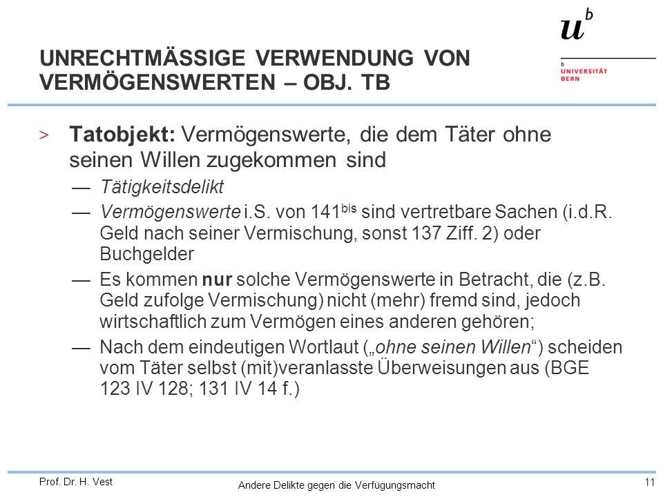 Andere Delikte gegen die Verfügungsmacht 11 Prof. Dr. H. Vest UNRECHTMÄSSIGE VERWENDUNG VON VERMÖGENSWERTEN – OBJ. TB > Tatobjekt: Vermögenswerte, die