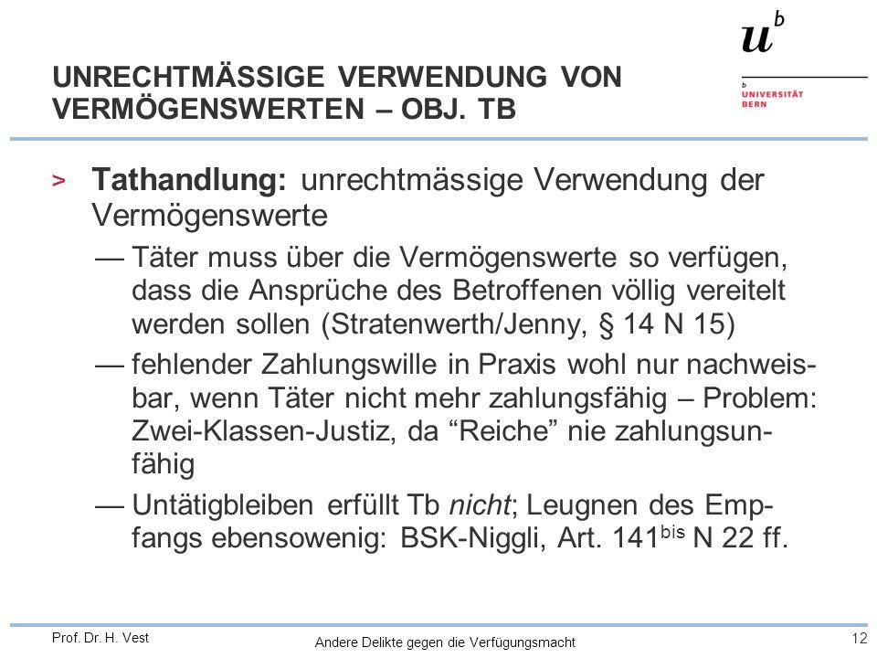 Andere Delikte gegen die Verfügungsmacht 12 Prof. Dr. H. Vest UNRECHTMÄSSIGE VERWENDUNG VON VERMÖGENSWERTEN – OBJ. TB > Tathandlung: unrechtmässige Ve