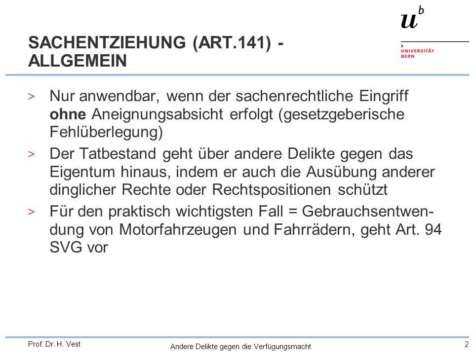 Andere Delikte gegen die Verfügungsmacht 2 Prof. Dr. H. Vest SACHENTZIEHUNG (ART.141) - ALLGEMEIN > Nur anwendbar, wenn der sachenrechtliche Eingriff
