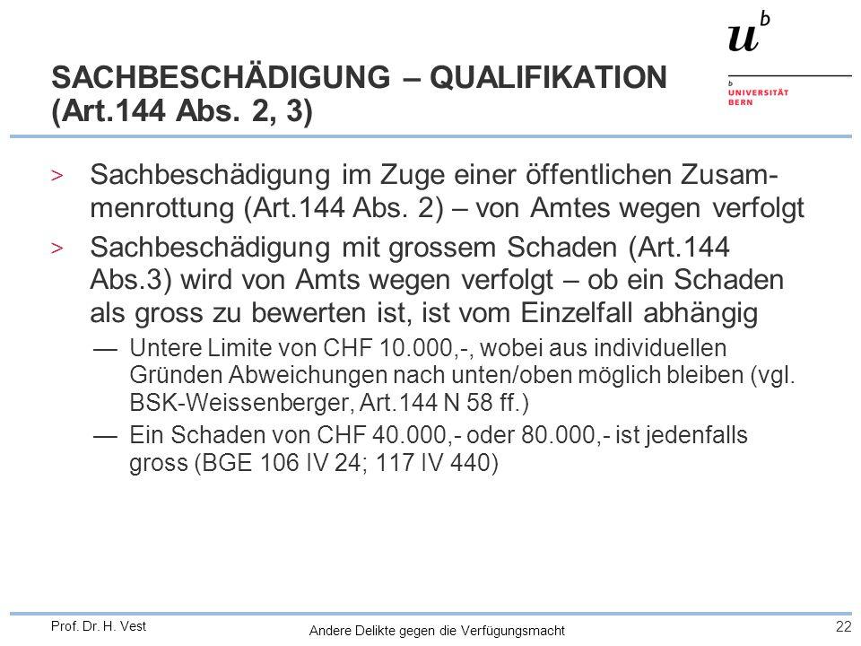 Andere Delikte gegen die Verfügungsmacht 22 Prof. Dr. H. Vest SACHBESCHÄDIGUNG – QUALIFIKATION (Art.144 Abs. 2, 3) > Sachbeschädigung im Zuge einer öf