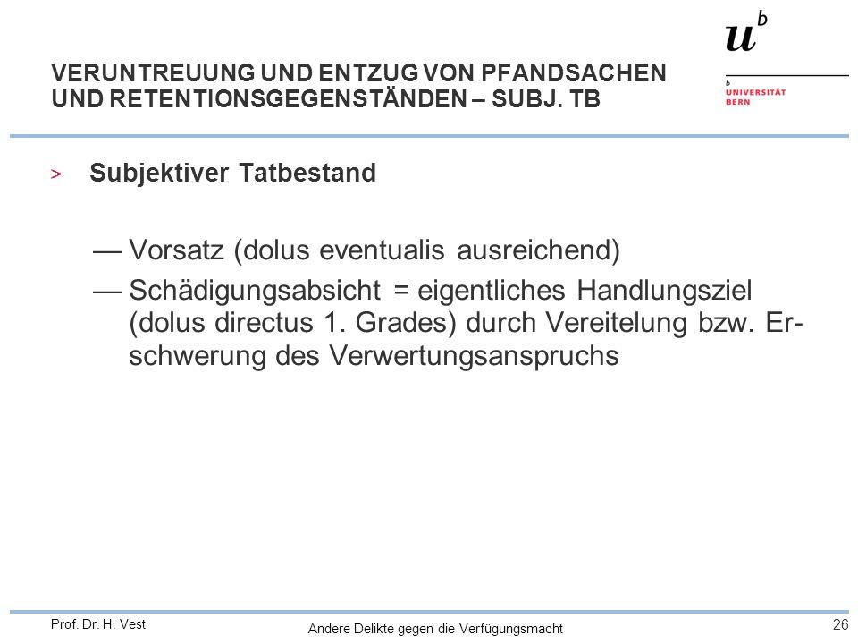 Andere Delikte gegen die Verfügungsmacht 26 Prof. Dr. H. Vest VERUNTREUUNG UND ENTZUG VON PFANDSACHEN UND RETENTIONSGEGENSTÄNDEN – SUBJ. TB > Subjekti