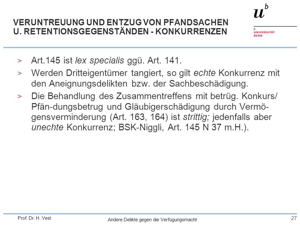 Andere Delikte gegen die Verfügungsmacht 27 Prof. Dr. H. Vest VERUNTREUUNG UND ENTZUG VON PFANDSACHEN U. RETENTIONSGEGENSTÄNDEN - KONKURRENZEN > Art.1