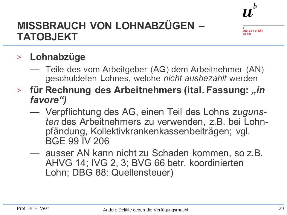 Andere Delikte gegen die Verfügungsmacht 29 Prof. Dr. H. Vest MISSBRAUCH VON LOHNABZÜGEN – TATOBJEKT > Lohnabzüge Teile des vom Arbeitgeber (AG) dem A
