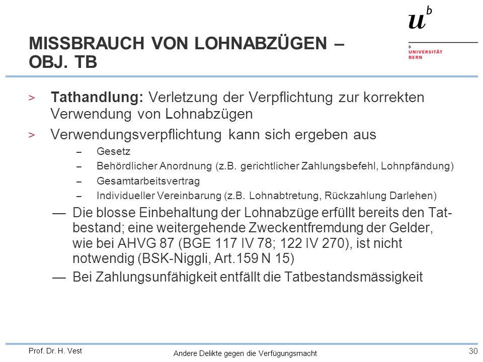 Andere Delikte gegen die Verfügungsmacht 30 Prof. Dr. H. Vest MISSBRAUCH VON LOHNABZÜGEN – OBJ. TB > Tathandlung: Verletzung der Verpflichtung zur kor
