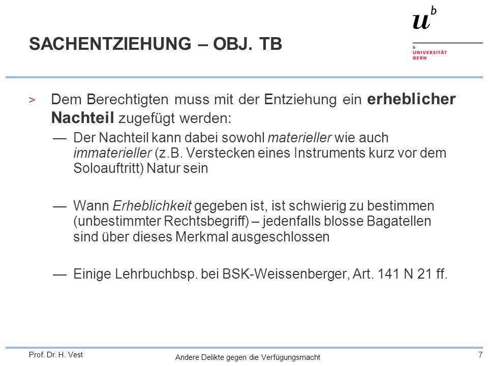 Andere Delikte gegen die Verfügungsmacht 7 Prof. Dr. H. Vest SACHENTZIEHUNG – OBJ. TB > Dem Berechtigten muss mit der Entziehung ein erheblicher Nacht
