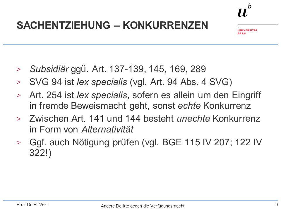 Andere Delikte gegen die Verfügungsmacht 9 Prof. Dr. H. Vest SACHENTZIEHUNG – KONKURRENZEN > Subsidiär ggü. Art. 137-139, 145, 169, 289 > SVG 94 ist l