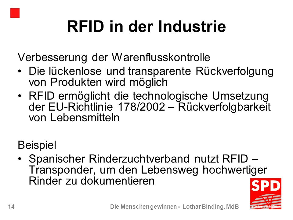 14Die Menschen gewinnen - Lothar Binding, MdB RFID in der Industrie Verbesserung der Warenflusskontrolle Die lückenlose und transparente Rückverfolgun