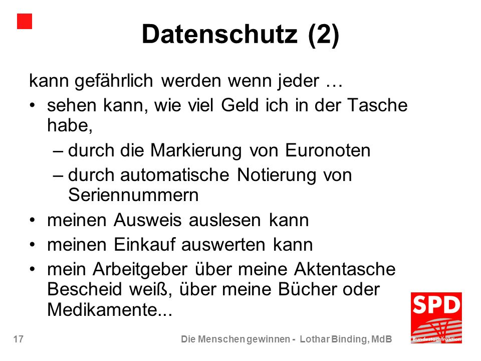 17Die Menschen gewinnen - Lothar Binding, MdB Datenschutz (2) kann gefährlich werden wenn jeder … sehen kann, wie viel Geld ich in der Tasche habe, –d