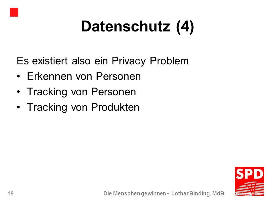 19Die Menschen gewinnen - Lothar Binding, MdB Datenschutz (4) Es existiert also ein Privacy Problem Erkennen von Personen Tracking von Personen Tracki