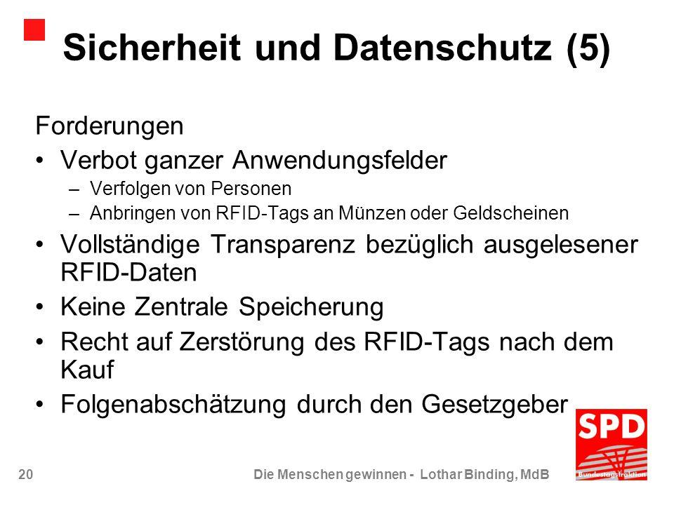 20Die Menschen gewinnen - Lothar Binding, MdB Sicherheit und Datenschutz (5) Forderungen Verbot ganzer Anwendungsfelder –Verfolgen von Personen –Anbri