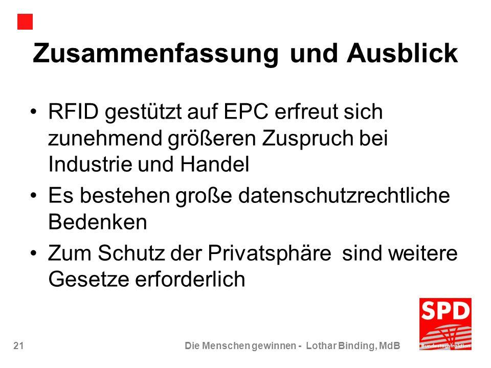21Die Menschen gewinnen - Lothar Binding, MdB Zusammenfassung und Ausblick RFID gestützt auf EPC erfreut sich zunehmend größeren Zuspruch bei Industri