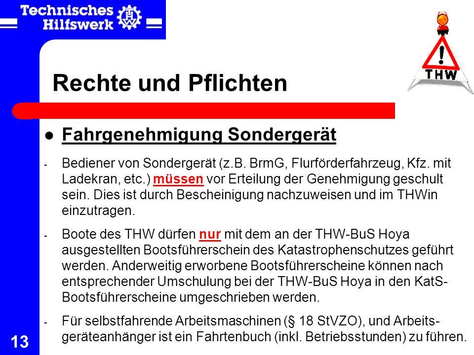13 Rechte und Pflichten Fahrgenehmigung Sondergerät - Bediener von Sondergerät (z.B. BrmG, Flurförderfahrzeug, Kfz. mit Ladekran, etc.) müssen vor Ert