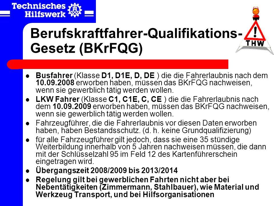Berufskraftfahrer-Qualifikations- Gesetz (BKrFQG) Busfahrer (Klasse D1, D1E, D, DE ) die die Fahrerlaubnis nach dem 10.09.2008 erworben haben, müssen