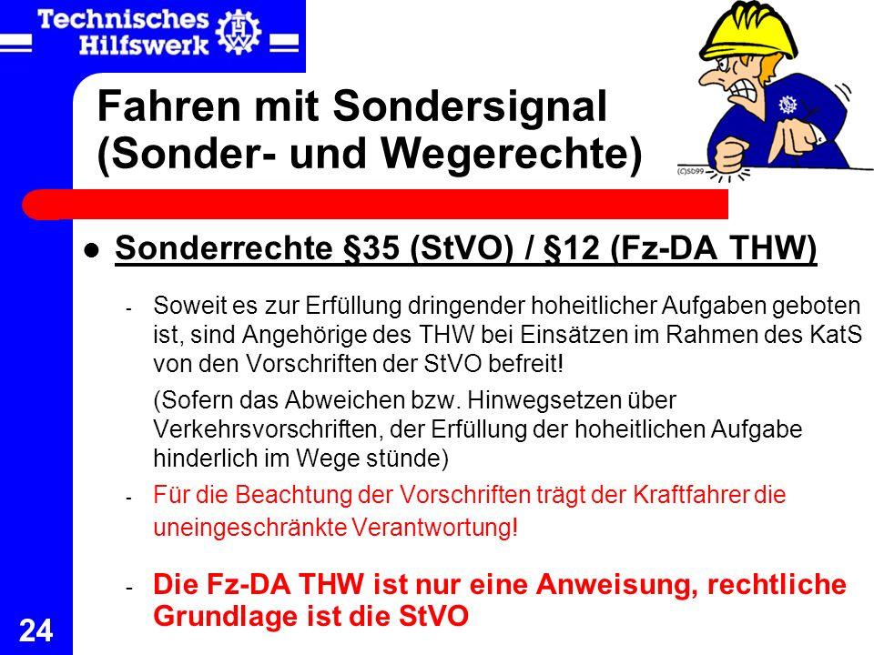 24 Fahren mit Sondersignal (Sonder- und Wegerechte) Sonderrechte §35 (StVO) / §12 (Fz-DA THW) - Soweit es zur Erfüllung dringender hoheitlicher Aufgab