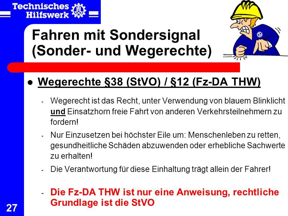 27 Fahren mit Sondersignal (Sonder- und Wegerechte) Wegerechte §38 (StVO) / §12 (Fz-DA THW) - Wegerecht ist das Recht, unter Verwendung von blauem Bli