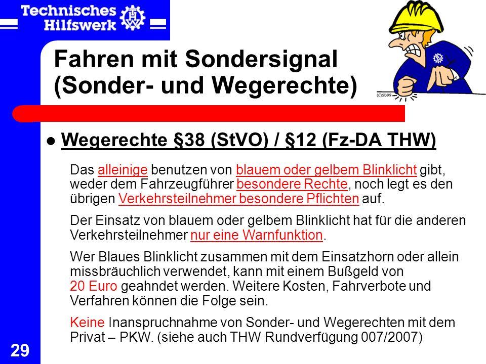 29 Fahren mit Sondersignal (Sonder- und Wegerechte) Wegerechte §38 (StVO) / §12 (Fz-DA THW) Das alleinige benutzen von blauem oder gelbem Blinklicht g