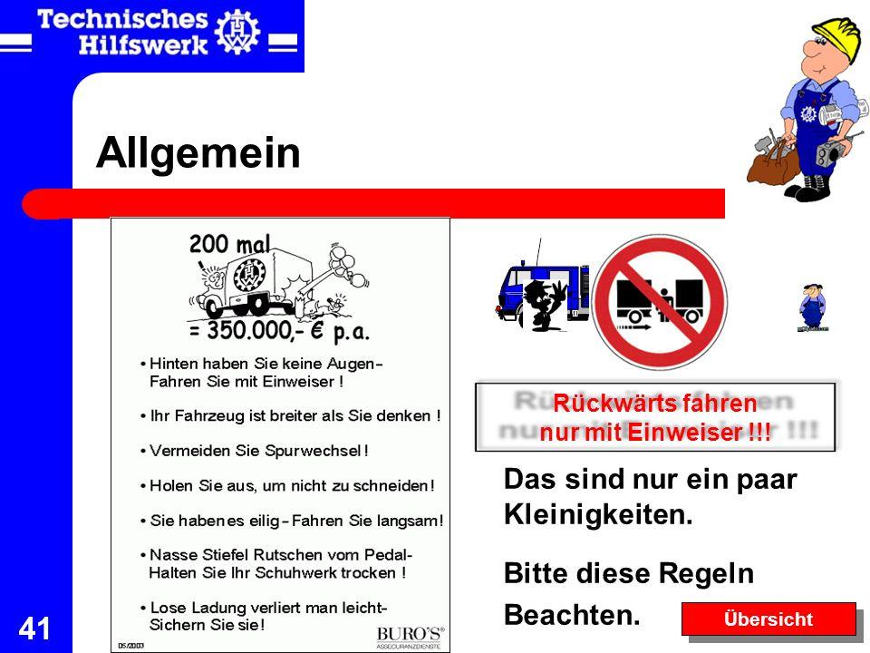 41 Allgemein Das sind nur ein paar Kleinigkeiten. Bitte diese Regeln Beachten. Übersicht Rückwärts fahren nur mit Einweiser !!!