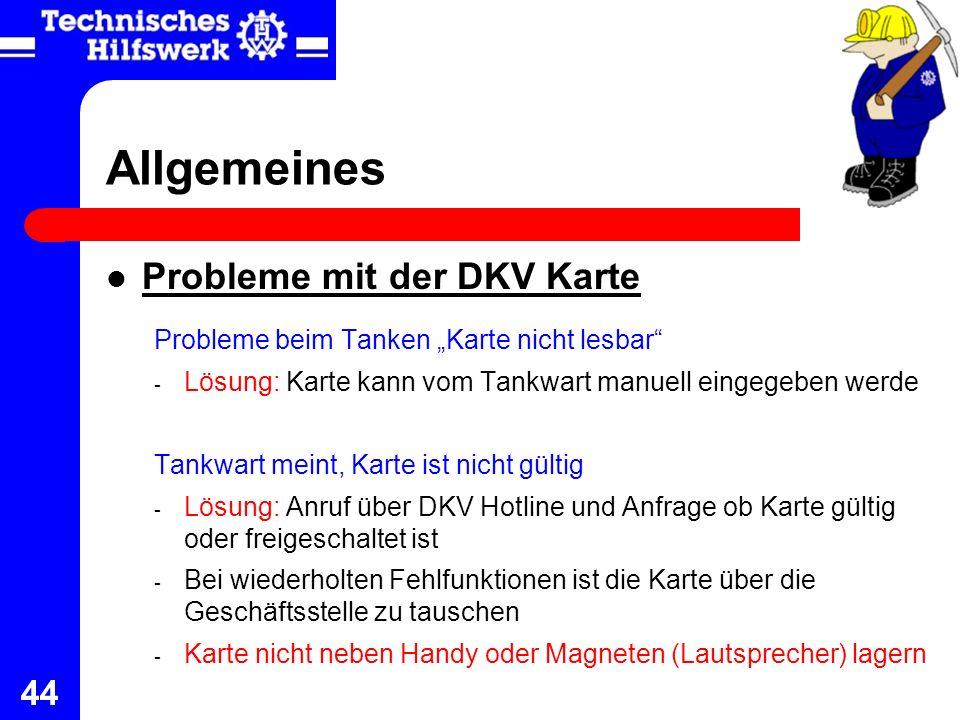 44 Allgemeines Probleme mit der DKV Karte Probleme beim Tanken Karte nicht lesbar - Lösung: Karte kann vom Tankwart manuell eingegeben werde Tankwart