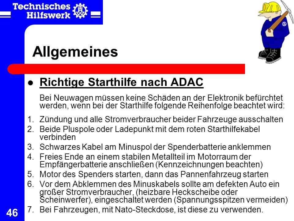 46 Allgemeines Richtige Starthilfe nach ADAC Bei Neuwagen müssen keine Schäden an der Elektronik befürchtet werden, wenn bei der Starthilfe folgende R